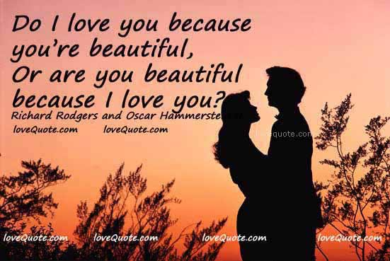 Do I love you because you are beautiful or are you beautiful because I ...